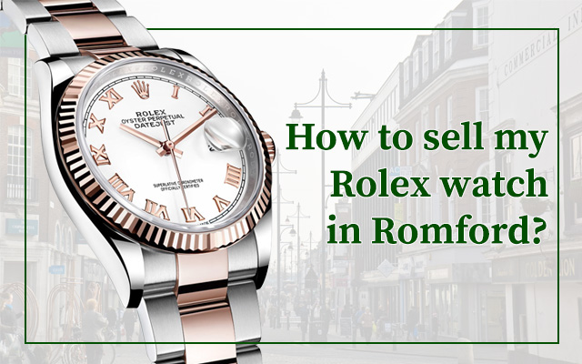 How To Sell My Rolex Watch In Romford